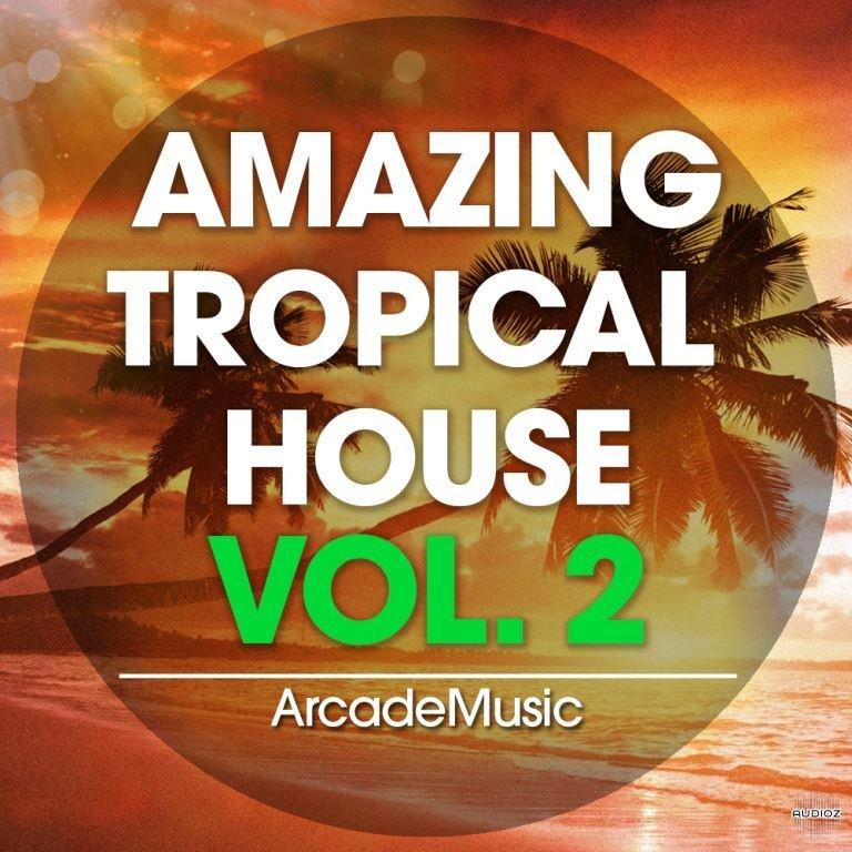 Download arcademusic amazing tropical house vol 2 wav midi for Amazing house music
