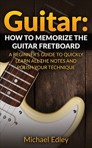 download guitar how to memorize the guitar fretboard a beginner 39 s guide to quickly learn all. Black Bedroom Furniture Sets. Home Design Ideas