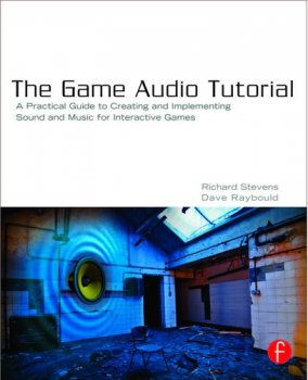 Stevens R., Raybould D. The Game Audio Tutorial. A Practical Guide to Sound and Music for Interactive Games 2011 PDF + Content FREE screenshot