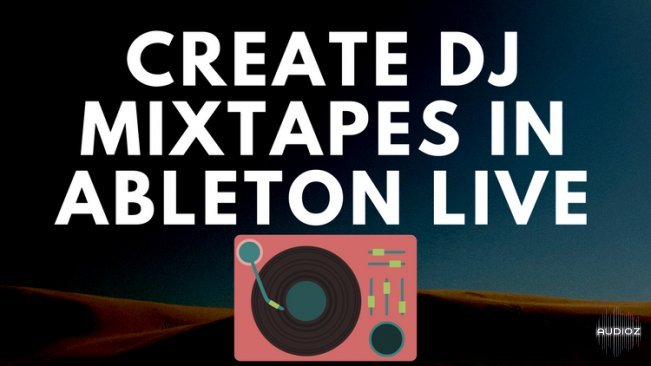 Download Udemy How To Make A DJ Mixtape in Ableton Step By Step