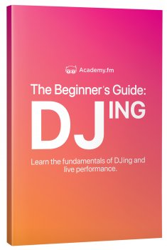 Academy.fm - The Beginner's Guide To DJing [FREE] screenshot