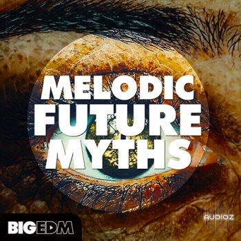 Big EDM Melodic Future MYTHS WAV MiDi LENNAR DiGiTAL SYLENTH1 NATiVE iNSTRUMENTS MASSiVE XFER RECORDS SERUM screenshot