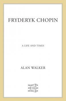 Fryderyk Chopin: A Life and Times by Dr. Alan Walker screenshot