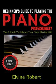 Beginner's Guide TO Playing The Piano Professionally: Tips & Guide to Enhance Your Piano Playing Skill (Level Book 1) screenshot