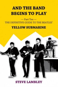 And the Band Begins to Play. Part Ten: The Definitive Guide to the Beatles' Yellow Submarine EPUB screenshot