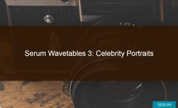 Typhonic Samples Serum Wavetables 3: Celebrity Portraits for Xfer Records Serum [FREE] screenshot