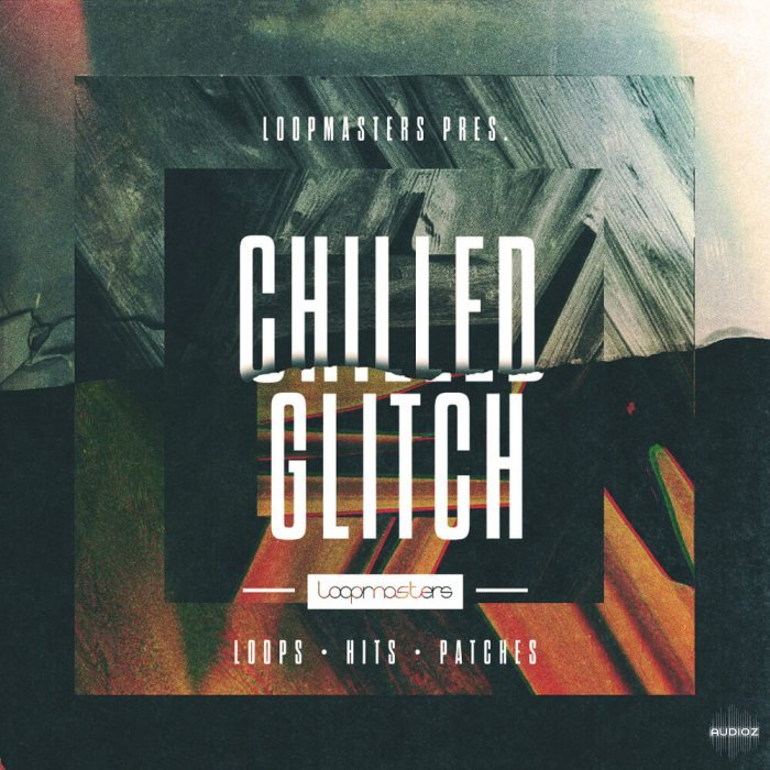 Download Loopmasters Chilled Glitch MULTiFORMAT » AudioZ