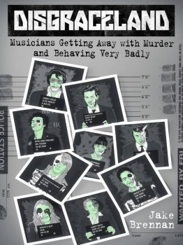 Disgraceland: Musicians Getting Away with Murder and Behaving Very Badly screenshot
